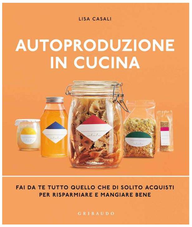 Autoproduzione in cucina - Lisa Casali